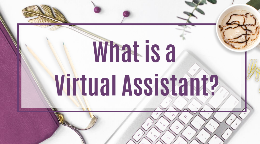 What is a Virtual Assistant and how to be a Virtual Assistant