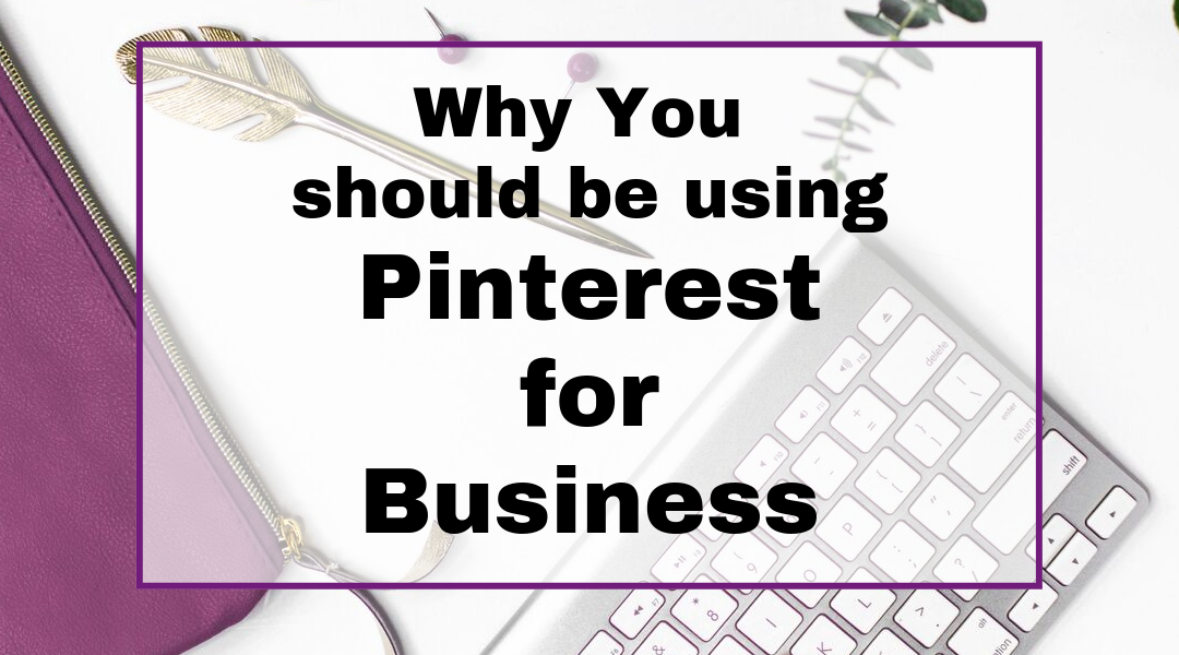 Why you should be Using Pinterest for Business. Pinterest basics for businesses and entrepreneurs