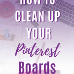 How to clean up your pinterest boards on a Pinterest business account