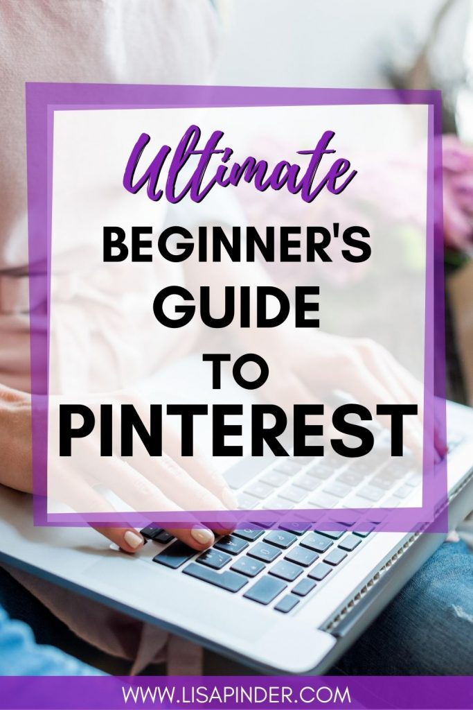 Ultimate Beginner's Guide to Pinterest text overlay on image of woman typing on laptop.